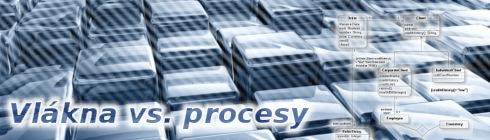 Vlákna vs. procesy (threads vs. processes)
